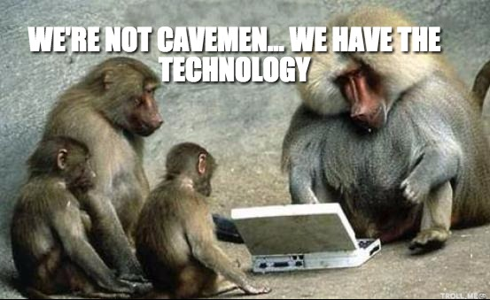 were-not-cavemen-we-have-the-technology
